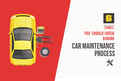 6 Things You Should Check during Car Maintenance Process